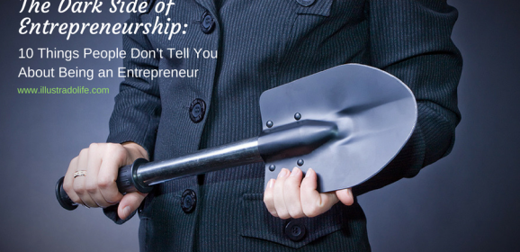 The Dark Side of Entrepreneurship: 10 Things People Don't Tell You about Being an Entrepreneur